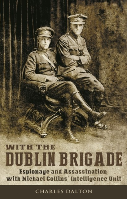 Espionage and Assasination with Michael Collins' Intelligence Unit: With the Dublin Brigade