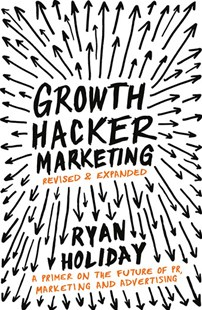 Growth Hacker Marketing by Ryan Holiday (9781781254363) - PaperBack - Business & Finance Organisation & Operations