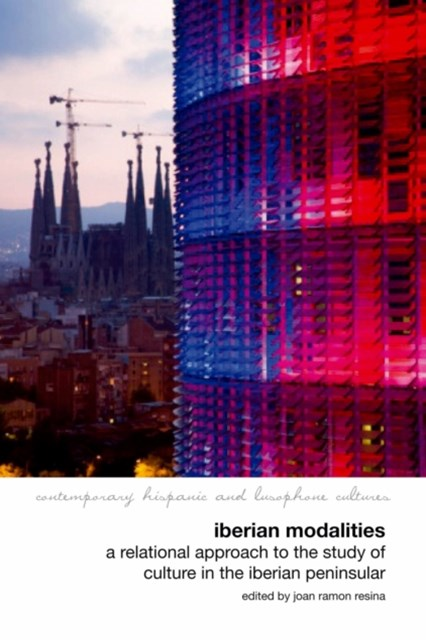 Iberian Modalities: A Relational Approach to the Study of Culture in the Iberian Peninsula