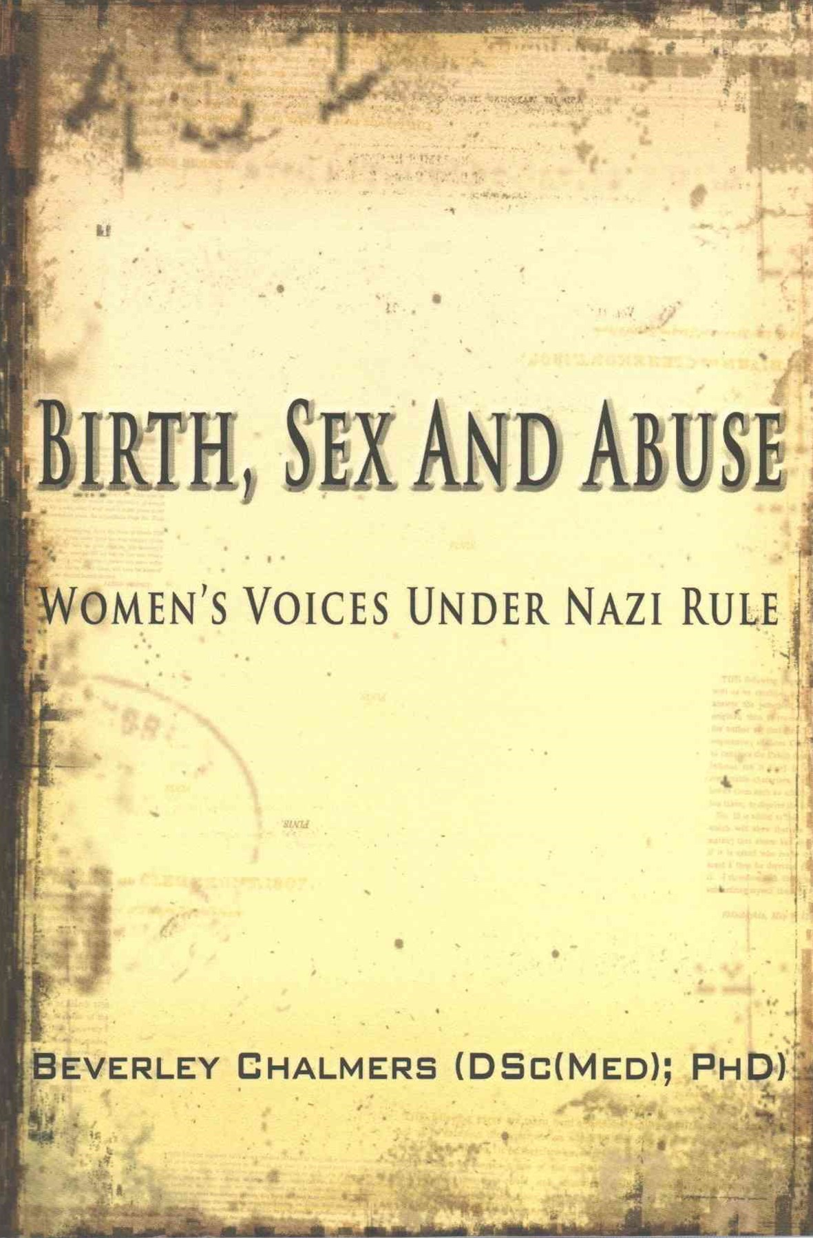 Birth, Sex and Abuse: Women's Voices Under Nazi Rule (Winner: Canadian Jewish Literary Award, Choice Outstanding Academic Title, USA National Jewish Book Award, Eric Hoffer Award)