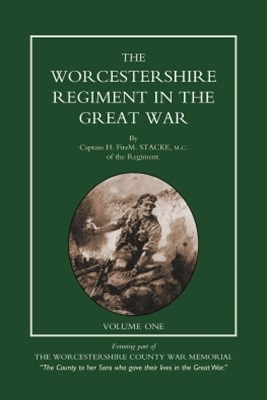 Worcestershire Regiment in the Great War Vol 1