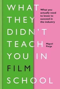What They Didn't Teach You in Film School by Miguel Parga (9781781577172) - HardCover - Entertainment Film Technique