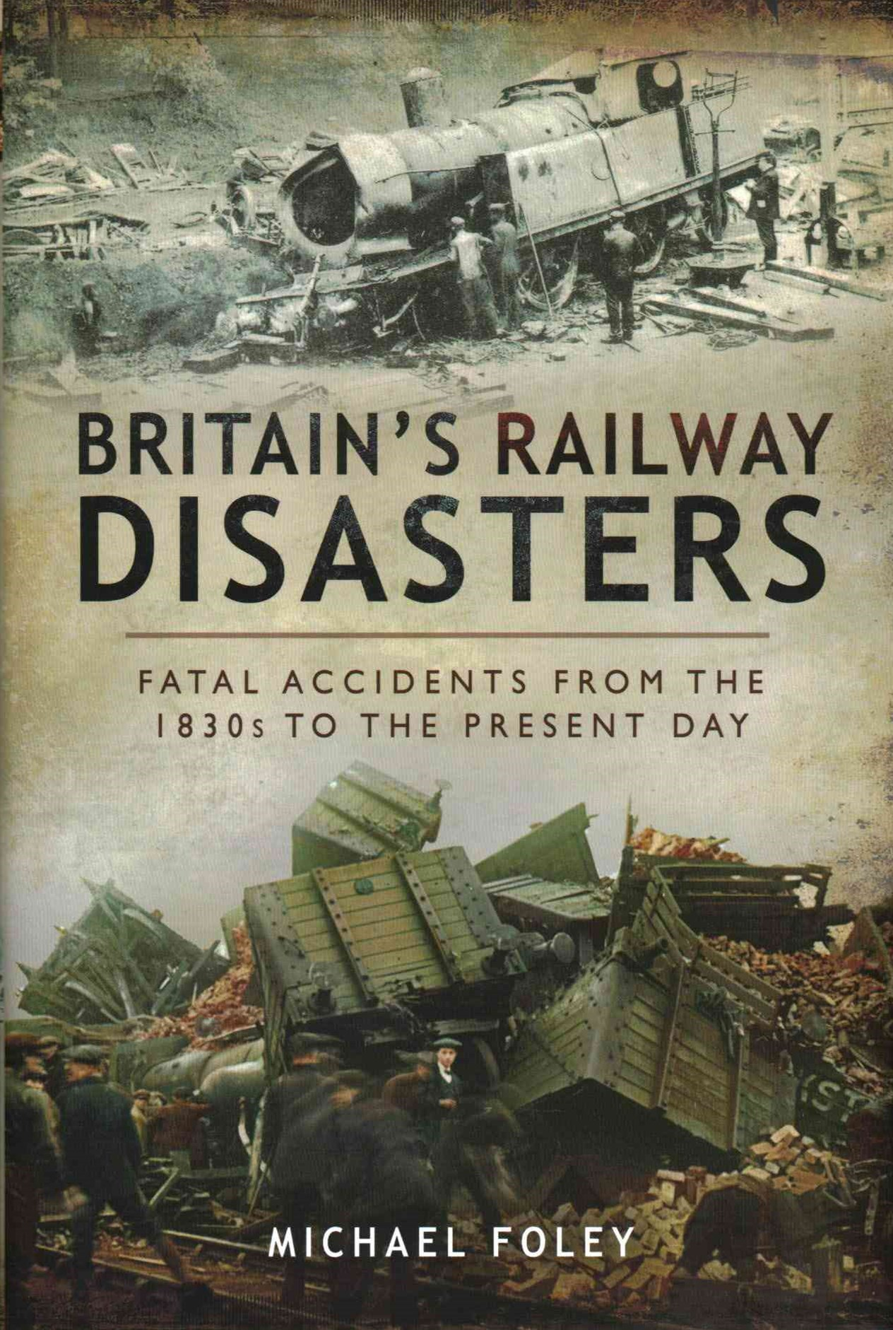 Britain's Railways Disasters: Fatal Accidents From the 1830s to the Present