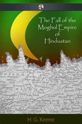 (ebook) The Fall of the Moghul Empire of Hindustan