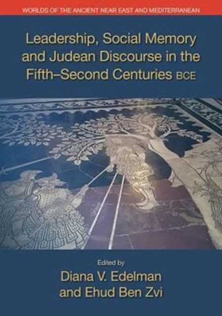Leadership, Social Memory, and Judean Discourse in the Fifth-Second Centuries BCE