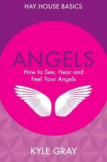 Angels: How to See, Hear and Feel Your Angels
