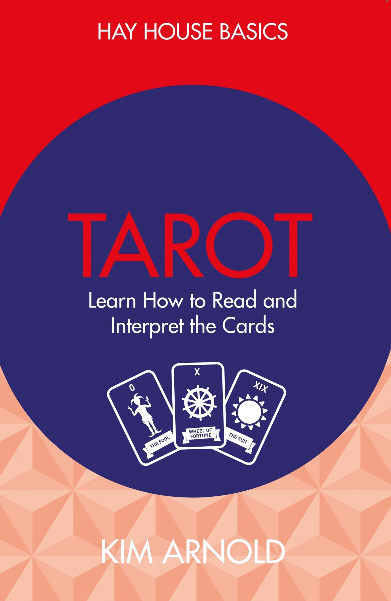 Tarot: Learn how to read and interpret the cards: Hay House Basics