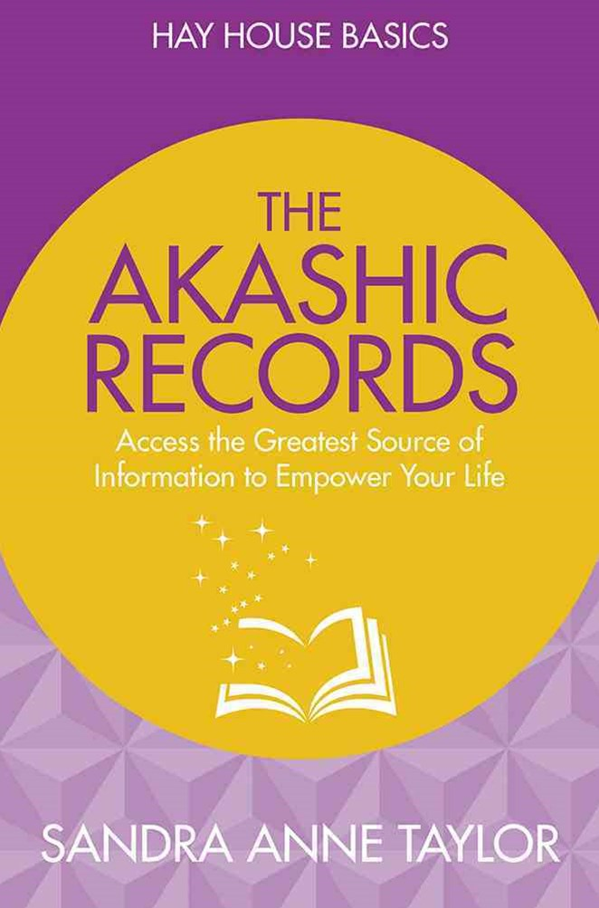 Akashic Records: Access the Greatest Source of Information to Empower Your Life