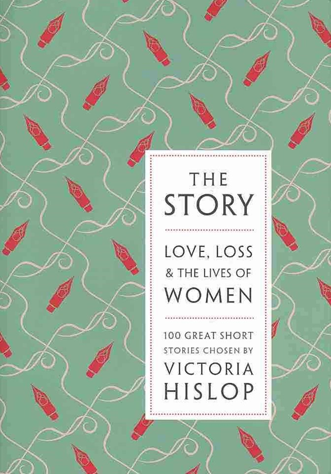 The Story: Love, Loss & Laughter: 100 Stories Written by Women