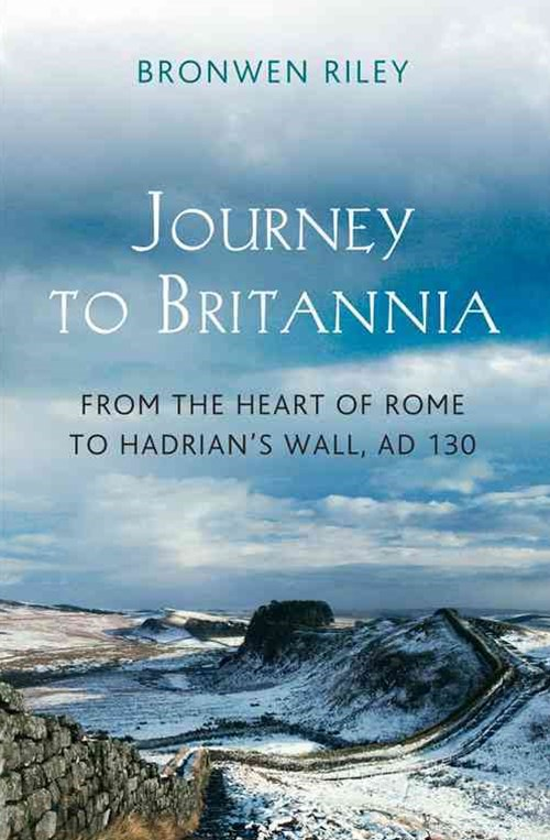 A Journey to Britannia: From the Heart of Rome to Hadrian's Wall, AD 130