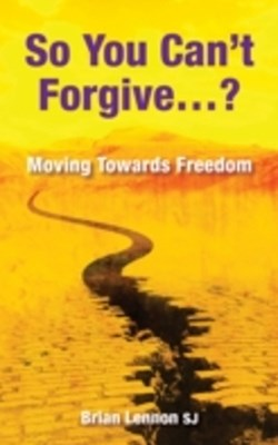 So You Can't Forgive ... ?