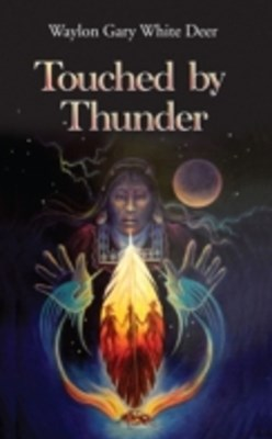 (ebook) Touched by Thunder: Waylon Gary White Deer