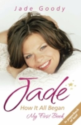 Jade Goody: How It All Began - My First Book