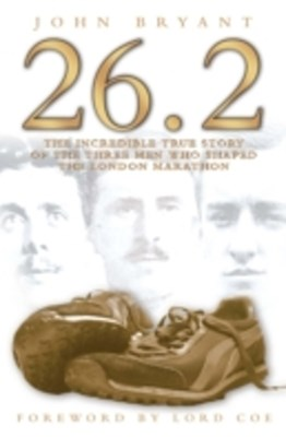 26.2 - The Incredible True Story of the Three Men Who Shaped The London Marathon