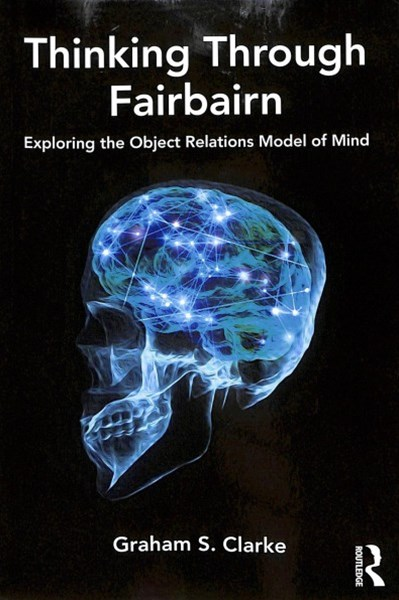 Thinking Through Fairbairn: Exploring the Object Relations Model of Mind