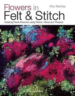 Flowers in Felt & Stitch by Moy Mackay (9781782210313) - PaperBack - Art & Architecture General Art