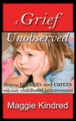 Grief Unobserved - helping parents and carers with early childhood bereavement