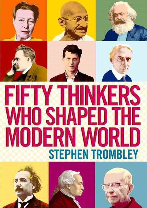 Fifty Thinkers Who Shaped the Modern World