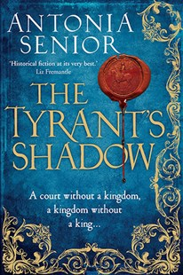 The Tyrant's Shadow by Antonia Senior (9781782396635) - PaperBack - Historical fiction