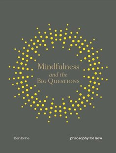 Mindfulness and the Big Questions by Ben Irvine (9781782404309) - PaperBack - Philosophy Modern