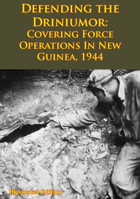 (ebook) DEFENDING THE DRINIUMOR: Covering Force Operations in New Guinea, 1944 [Illustrated Edition]