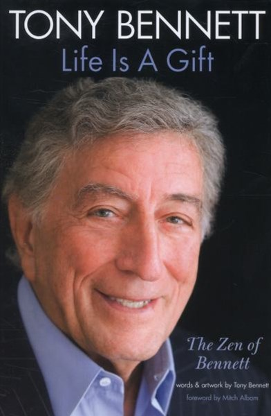 Tony Bennett Life is a Gift: The Zen of Bennett