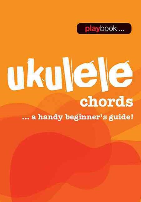 Playbook: Ukulele Chords - a Handy Beginner s Guide