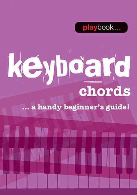Playbook: Keyboard Chords - A Handy Beginner s Guide