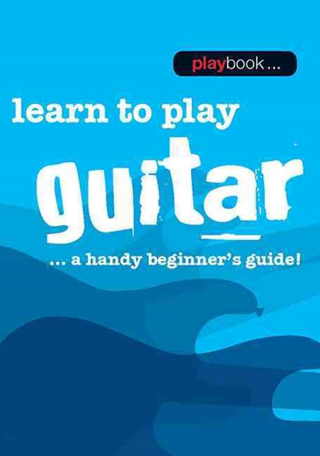 Playbook: Learn to Play Guitar - a Handy Beginner's Guide