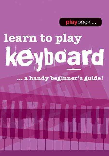 Playbook: Learn to Play Keyboard - a Handy Beginner's Guide