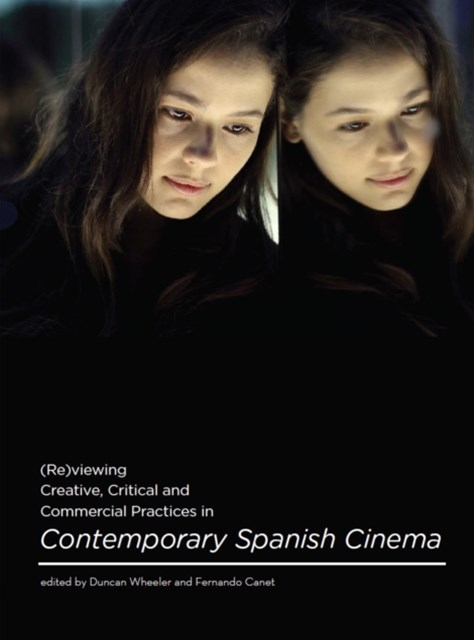 (ebook) (Re)viewing Creative, Critical and Commercial Practices in Contemporary Spanish Cinema
