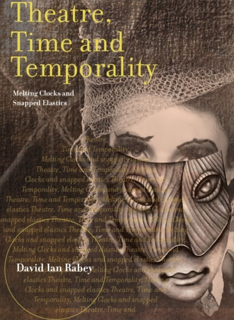 (ebook) Theatre, Time and Temporality: Melting Clocks and Snapped Elastics
