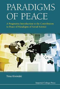 Paradigms of Peace: A Pragmatist Introduction to the Contribution to Peace of Paradigms of Social Science by Timo Kivimaki (9781783269433) - HardCover - Philosophy Modern