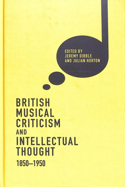 British Musical Criticism and Intellectual Thought, 1850-1950