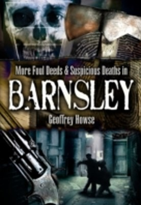 (ebook) Foul Deeds and Suspicious Deaths in and Around Barnsley
