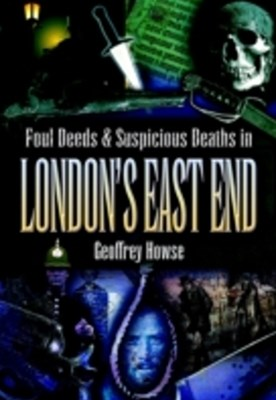 (ebook) Foul Deeds & Suspicious Deaths in London's East End