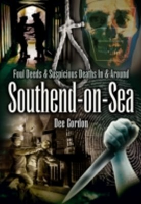 (ebook) Foul Deeds & Suspicious Deaths in & Around Southend-on-Sea