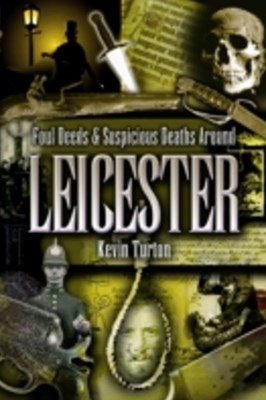 Foul Deeds & Suspicious Deaths Around Leicester