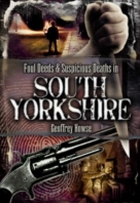 (ebook) Foul Deeds & Suspicious Deaths in South Yorkshire
