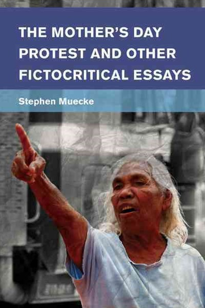 The Mother's Day Protest and Other Fictocritical Essays