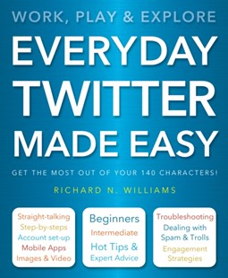 Everyday Twitter Made Easy by Richard Williams, Roger Laing (9781783612345) - PaperBack - Computing Internet