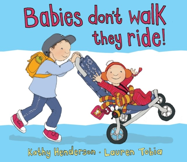 Babies Don't Walk ... They Ride