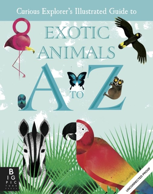 Curious Explorer's Illustrated Guide to Exotic Animals A to Z