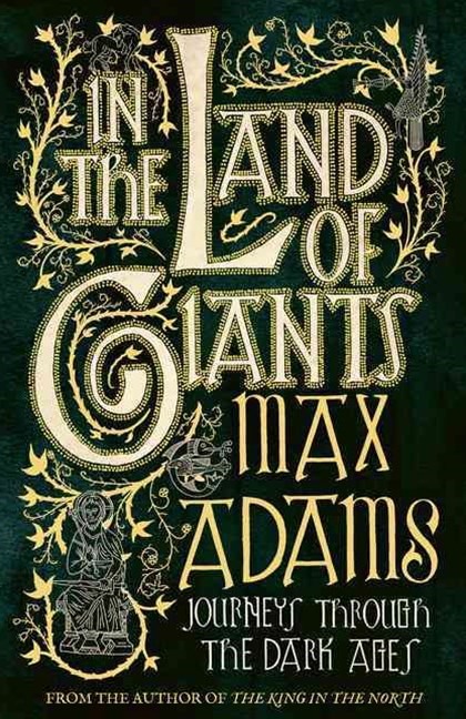 In The Land of Giants: Journeys through Dark Age Britain
