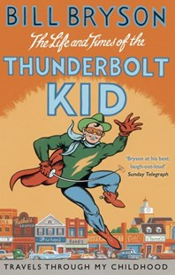 The Life And Times Of The Thunderbolt Kid by Bill Bryson (9781784161811) - PaperBack - Biographies General Biographies