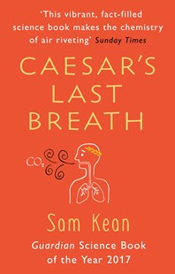 Caesar's Last Breath: The Epic Story of The Air Around Us by Sam Kean (9781784162931) - PaperBack - Science & Technology Environment