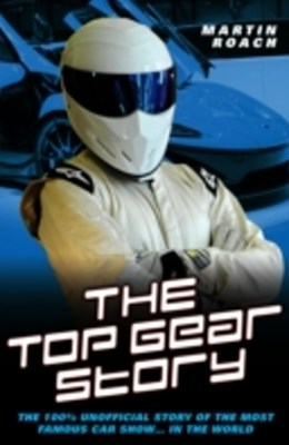 (ebook) Top Gear Story - The 100% Unofficial Story of the Most Famous Car Show... In The World