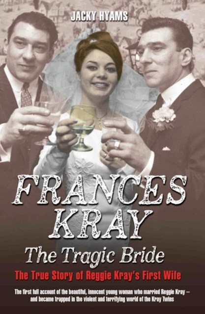 Frances Kray - The Tragic Bride: The True Story of Reggie Kray's First Wife