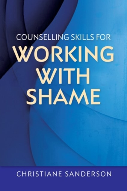 Counselling Skills for Working with Shame
