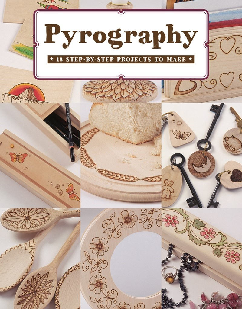 Pyrography: 18 Step-by-Step Projects to Make
